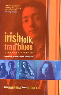 Colin Harper & Trevor Hodgett - Irish Folk, Trad and Blues: A Secret History Harper